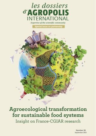 The next issue of Les dossiers d'Agropolis International is out!: 'Agroecological transformation for sustainable food systems/Special France-CGIAR partnership'